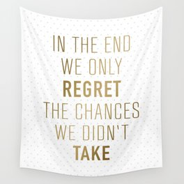 In The End We Only Regret The Chances We Didn't Take Wall Tapestry