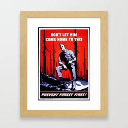 Don't Let Him Come Home to This. Prevent Forest Fires! Framed Art Print