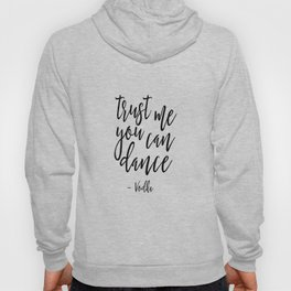 Trust me you can dance sign Funny Wall Art Best friend Gift Dancing Print Alcohol sign Wedding Sign Hoody