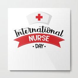 Nurse quote international Nurses Day gift May 12. Metal Print