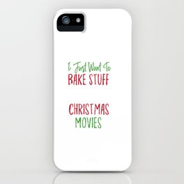 Bake Stuff and Watch Christmas Movies For Holiday iPhone Case