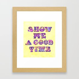 Show Me A Good Time Framed Art Print
