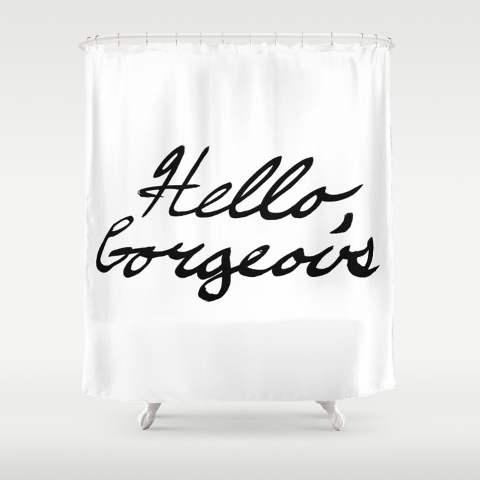 Hello Gorgeous Shower Curtain By Davidssociety6