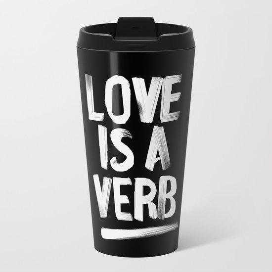 Love Is A Verb Metal Travel Mug
