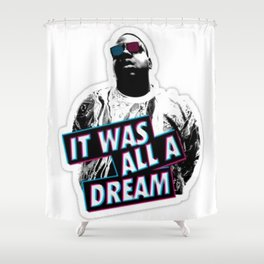 Notorious Big B.I.G it was all a dream Shower Curtain