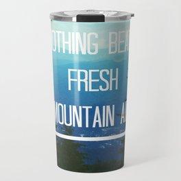 Nothing Beats Fresh Mountain Air  Travel Mug