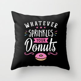 Whatever Sprinkles your Donuts v2 Throw Pillow