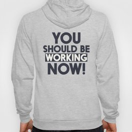You should be working, motivational quote, home wall art, office, garage, work hard, warning signal Hoody