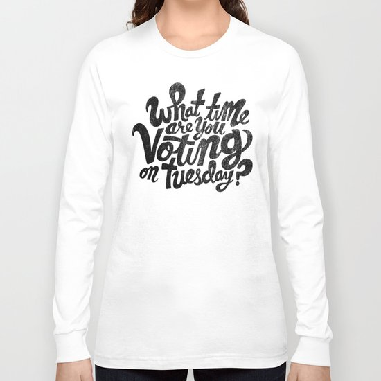 What time are you voting? Long Sleeve T-shirt