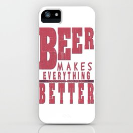 beer makes everything - I love beer iPhone Case