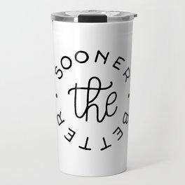 The sooner the better Travel Mug