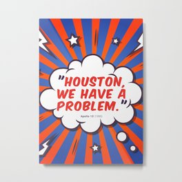Houston, we have a problem Metal Print