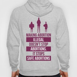 MAKING ABORTION ILLEGAL DOESN'T STOP ABORTIONS IT STOPS SAFE ABORTIONS Hoody