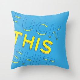 Fuck This Shit Throw Pillow