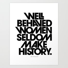 Well Behaved Women Seldom Make History (Black & White Version) Art Print