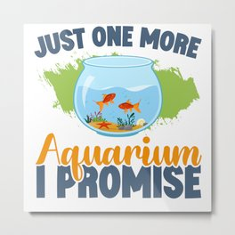 Just One More Aquarium I Promise Fish Metal Print