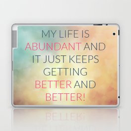 My Life Is Abundant And It Just Keeps Getting Better And Better! Laptop & iPad Skin