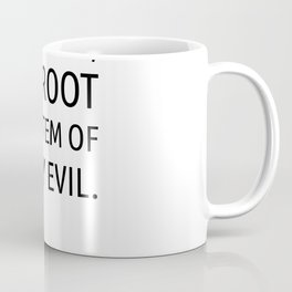 Ignorance, the root and stem of every evil Coffee Mug