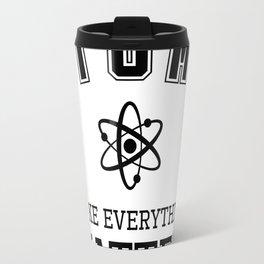 Atoms make everything Travel Mug