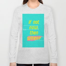 If Not Now Then When Long Sleeve T-shirt
