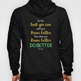 Do Better - Maya Angelou Hoody