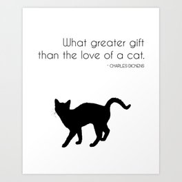 What a greater gift than the love of a cat (Charles Dickens) Art Print