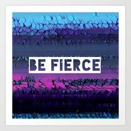 Be Fierce Art Print