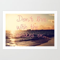 Don't live with the breaks on Art Print