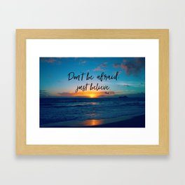Don't be afraid; Just Believe Bible Verse Quote Framed Art Print