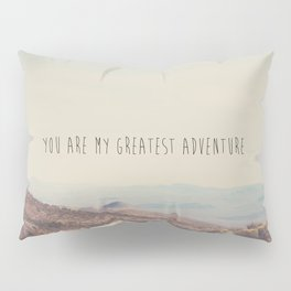 you are my greatest adventure ... Pillow Sham