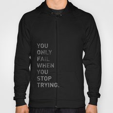 You Only Fail When You Stop Trying. Hoody