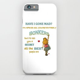 Alice In Wonderland Quote - You're Entirely Bonkers iPhone Case