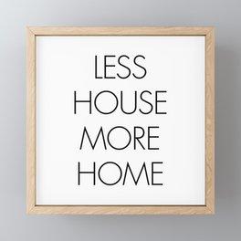 Less House More Home Framed Mini Art Print