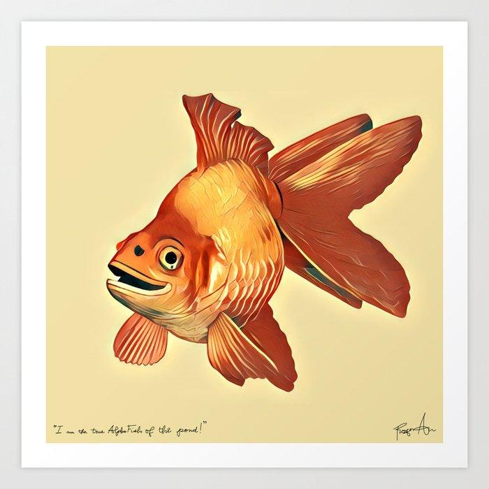 """I am the Alpha Fish of the pond!"" -Rodrigo the Goldfish Art Print"
