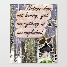 Nature Does Not Hurry Canvas Print