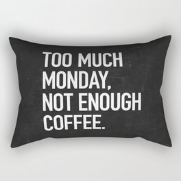 Too much monday, not enough coffee. Rectangular Pillow