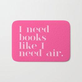 I Need Books Like I Need Air - Pink Bath Mat