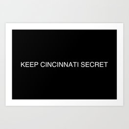 Keep Cincinnati Secret Art Print