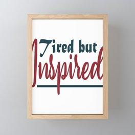 Tired But Inspired Framed Mini Art Print