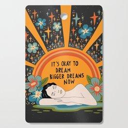 Dreaming bigger dreams Cutting Board