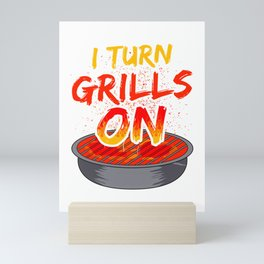 I Turn Grills On Funny Gift For Cookout and Grilling Experts Mini Art Print