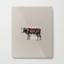 I Smell Like Beef Metal Print