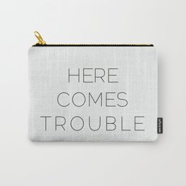 Here Comes Trouble Carry-All Pouch