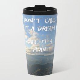 Don't call it a dream, call it a plan. Travel Mug