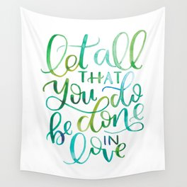 Let All That You Do Be Done In Love Watercolor Wall Tapestry