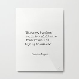 """James Joyce """"History, Stephen said, is a nightmare from which I am trying to awake."""" Metal Print"""