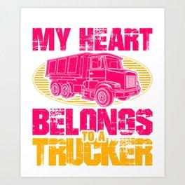 My Heart Belongs To a Trucker Truck Driver Art Print