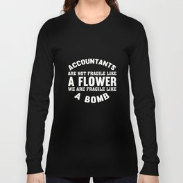 Accountants Are Not Fragile Like A Flower T-Shirts Long Sleeve T-shirt