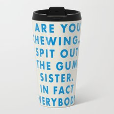 Moonrise Kingdom - Are you chewing... spit out the gum sister. In fact everybody. Travel Mug