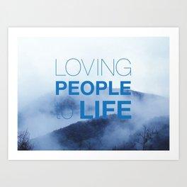 LOVING PEOPLE TO LIFE Art Print
